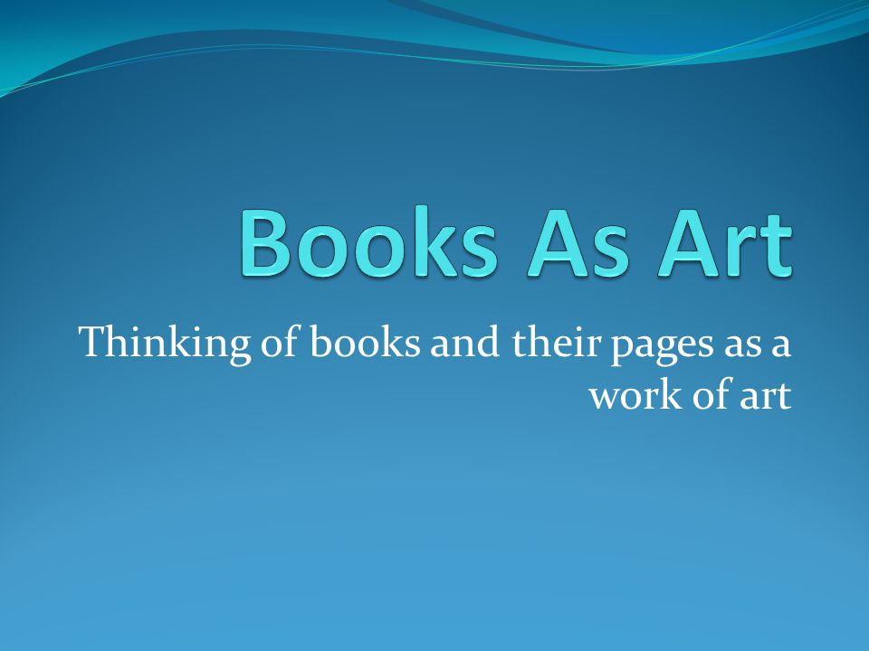 Thinking of books and their pages as a work of art