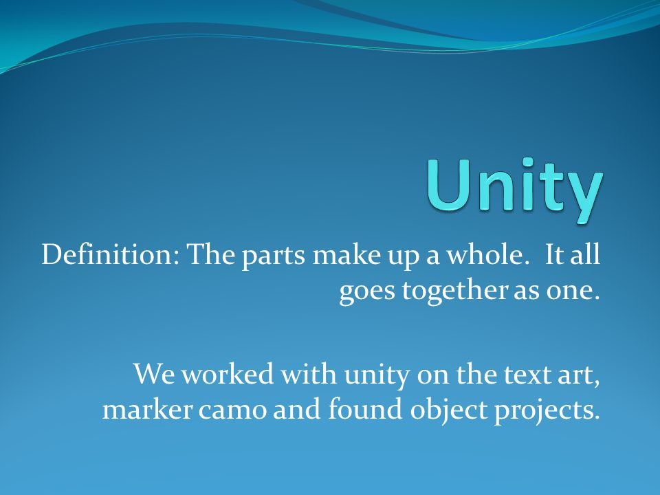 Definition: The parts make up a whole. It all goes together as one.