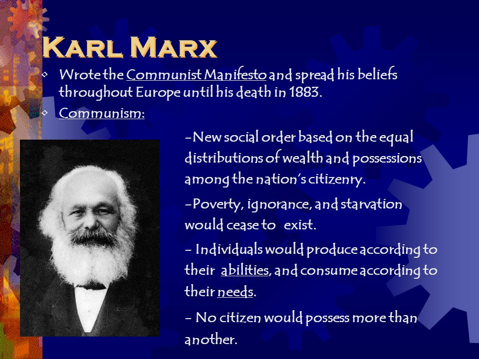 Karl Marx Wrote the Communist Manifesto and spread his beliefs throughout Europe until his death in 1883.