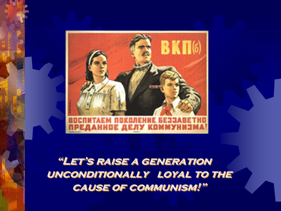 Let's raise a generation unconditionally loyal to the cause of communism!