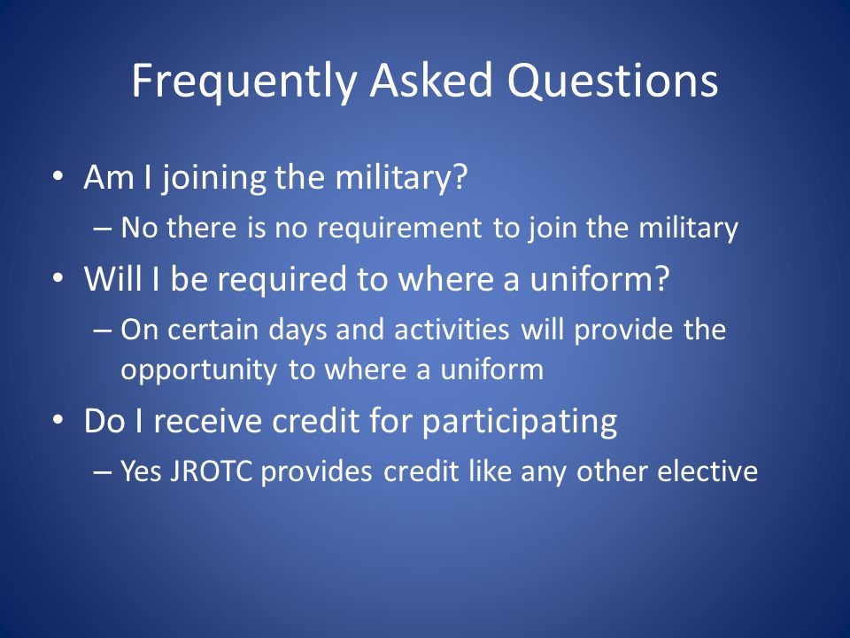 Frequently Asked Questions Am I joining the military.