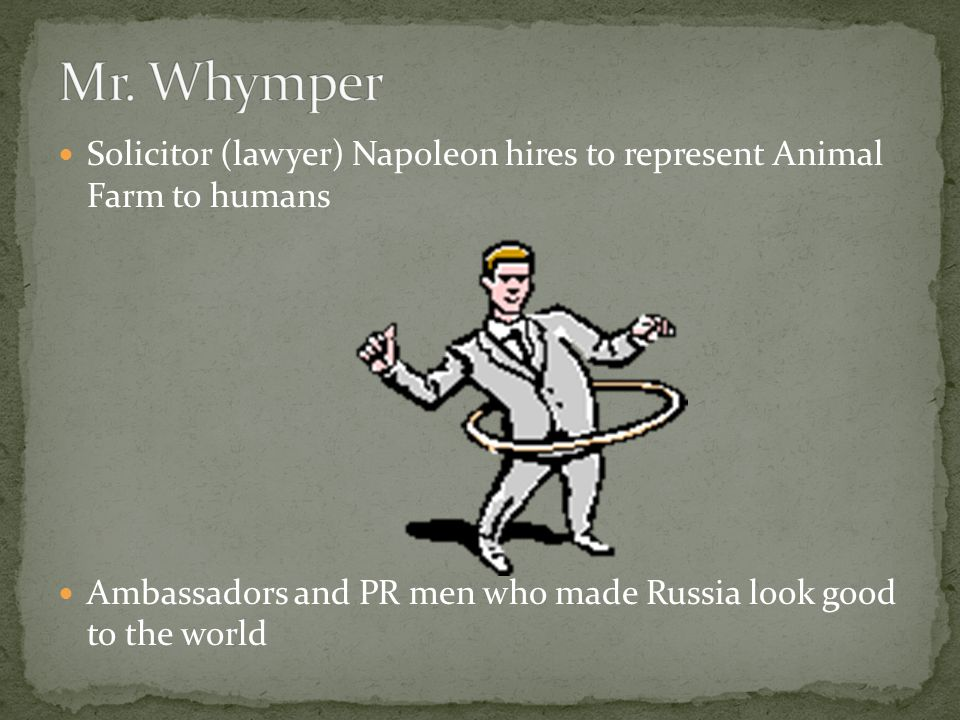 Solicitor (lawyer) Napoleon hires to represent Animal Farm to humans Ambassadors and PR men who made Russia look good to the world