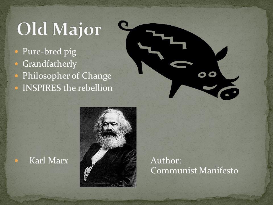 Pure-bred pig Grandfatherly Philosopher of Change INSPIRES the rebellion Karl Marx Author: Communist Manifesto