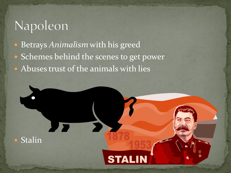Betrays Animalism with his greed Schemes behind the scenes to get power Abuses trust of the animals with lies Stalin