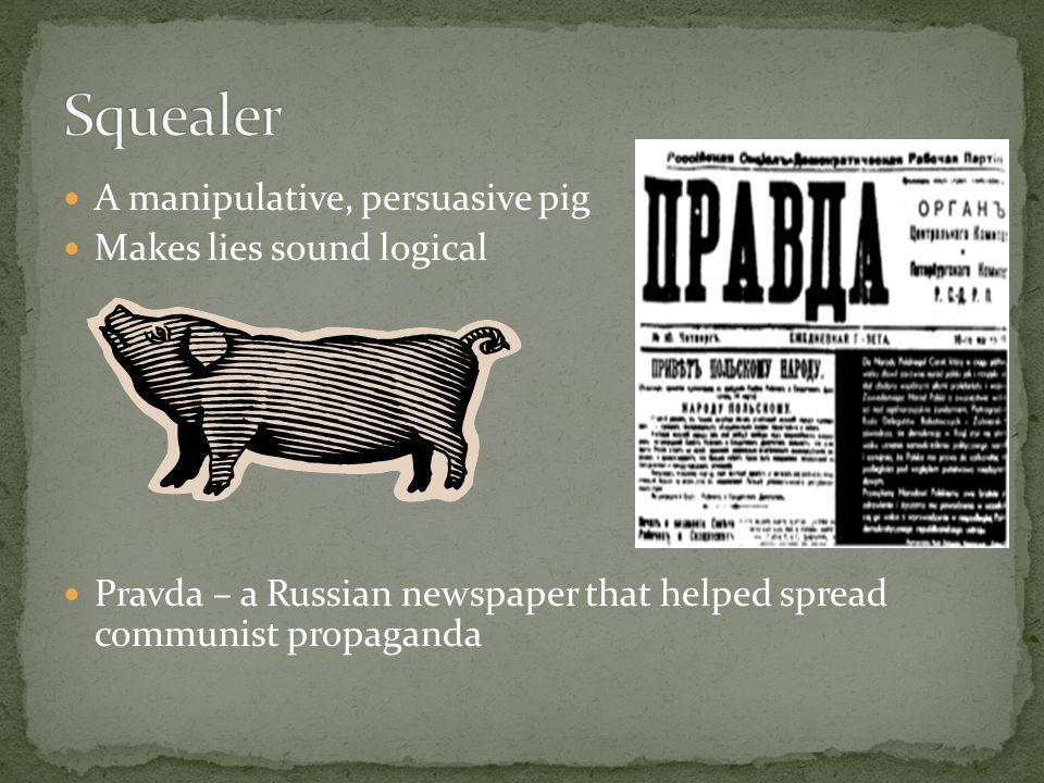 A manipulative, persuasive pig Makes lies sound logical Pravda – a Russian newspaper that helped spread communist propaganda