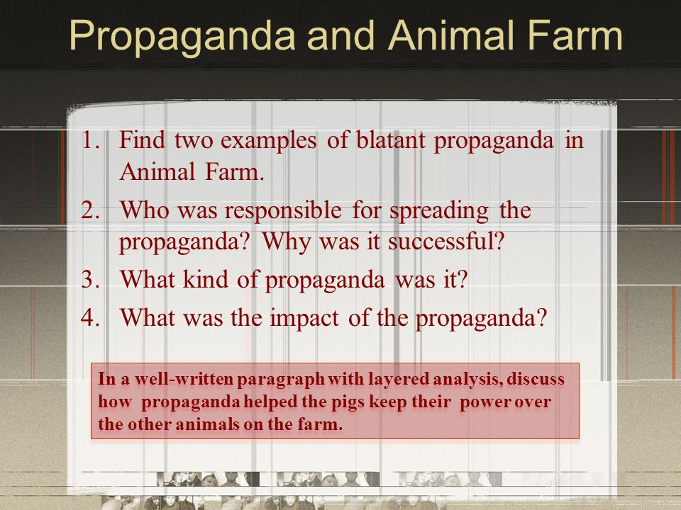 Propaganda and Animal Farm 1.Find two examples of blatant propaganda in Animal Farm.
