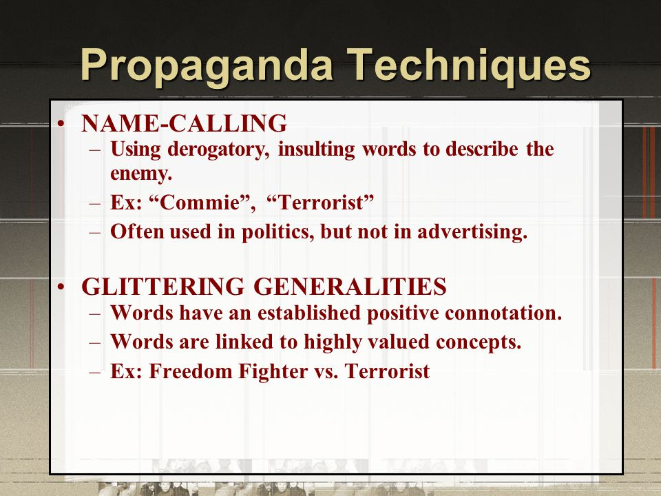 Propaganda Techniques EUPHEMISMS –Uses vague or mild terms when dealing with harsh or offensive situations; it makes it sound nicer.