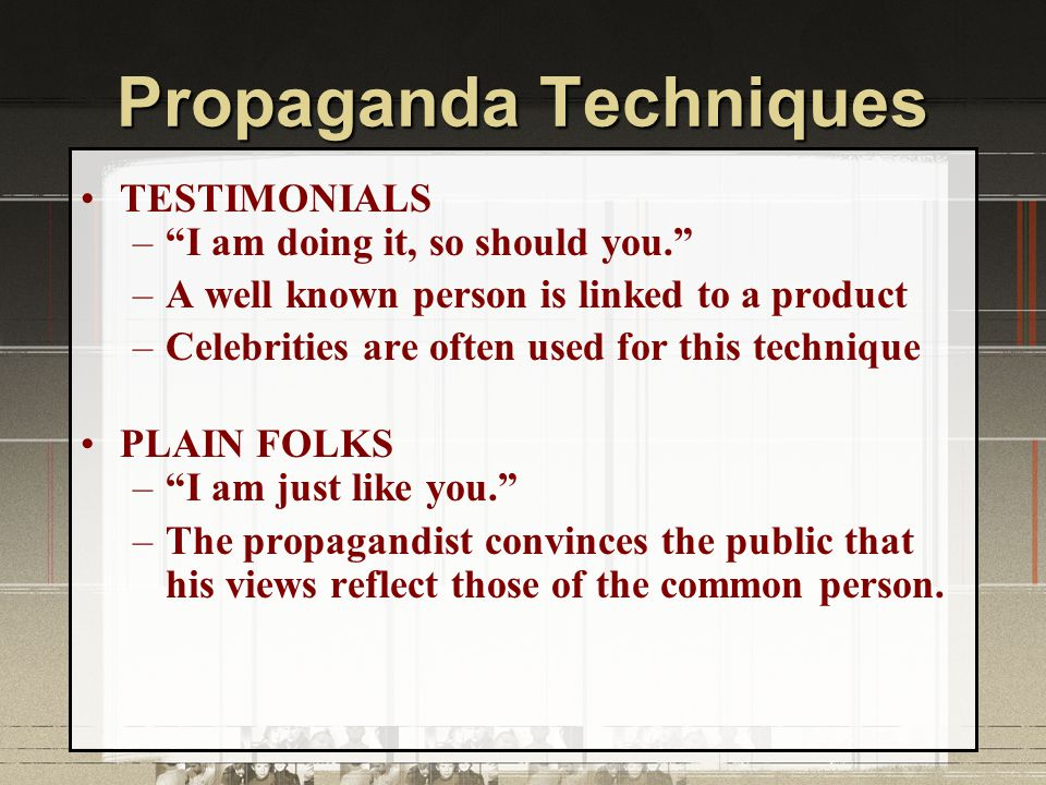 Propaganda Techniques BANDWAGON – Everyone is doing it. –Follow the crowd; join in because others are doing it.