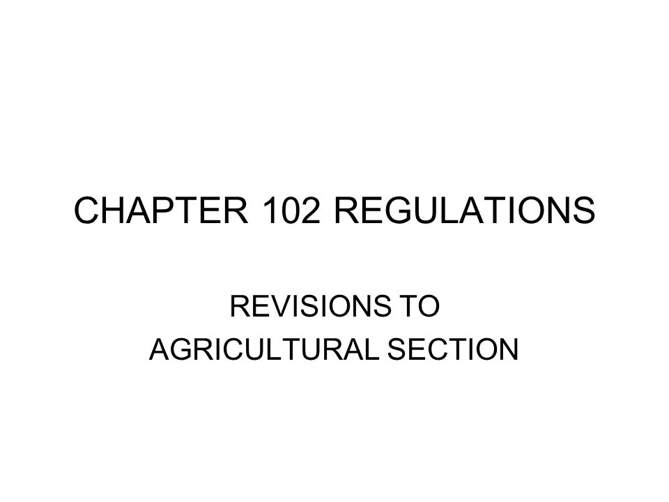 CHAPTER 102 REGULATIONS REVISIONS TO AGRICULTURAL SECTION
