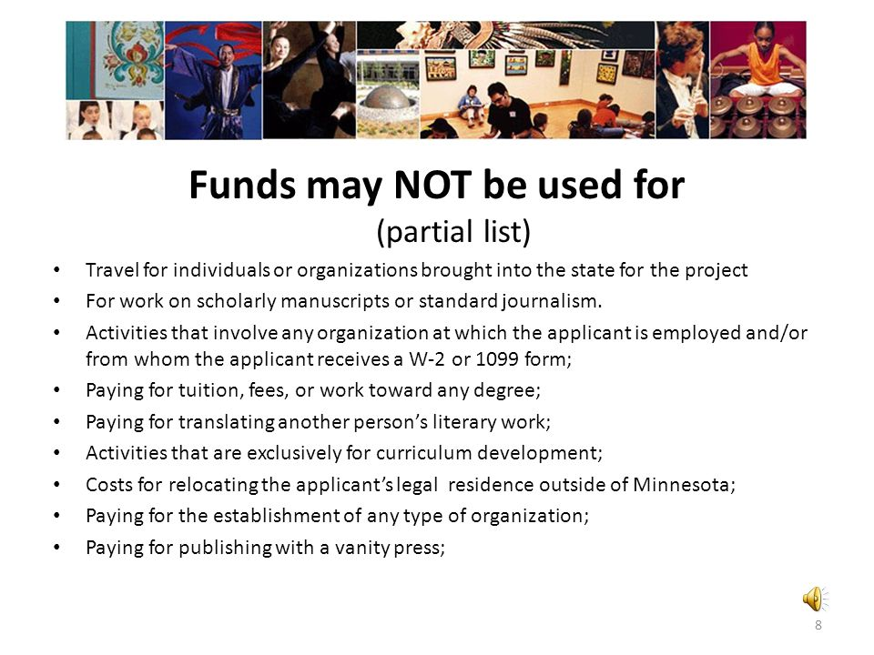Use of Funds For time to research, complete, or present work To travel within Minnesota for artistic research or to present or complete work For profe