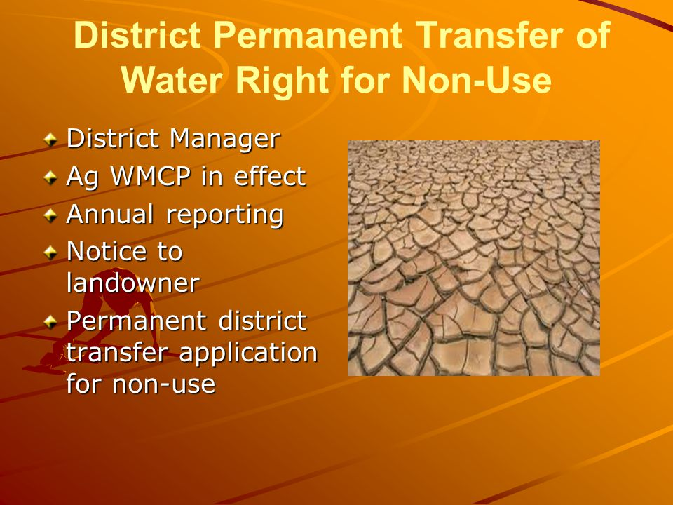 District Permanent Transfer of Water Right for Non-Use District Manager Ag WMCP in effect Annual reporting Notice to landowner Permanent district transfer application for non-use
