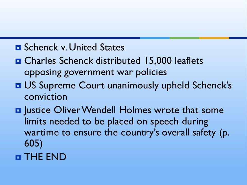 SSchenck v. United States CCharles Schenck distributed 15,000 leaflets opposing government war policies UUS Supreme Court unanimously upheld Sch