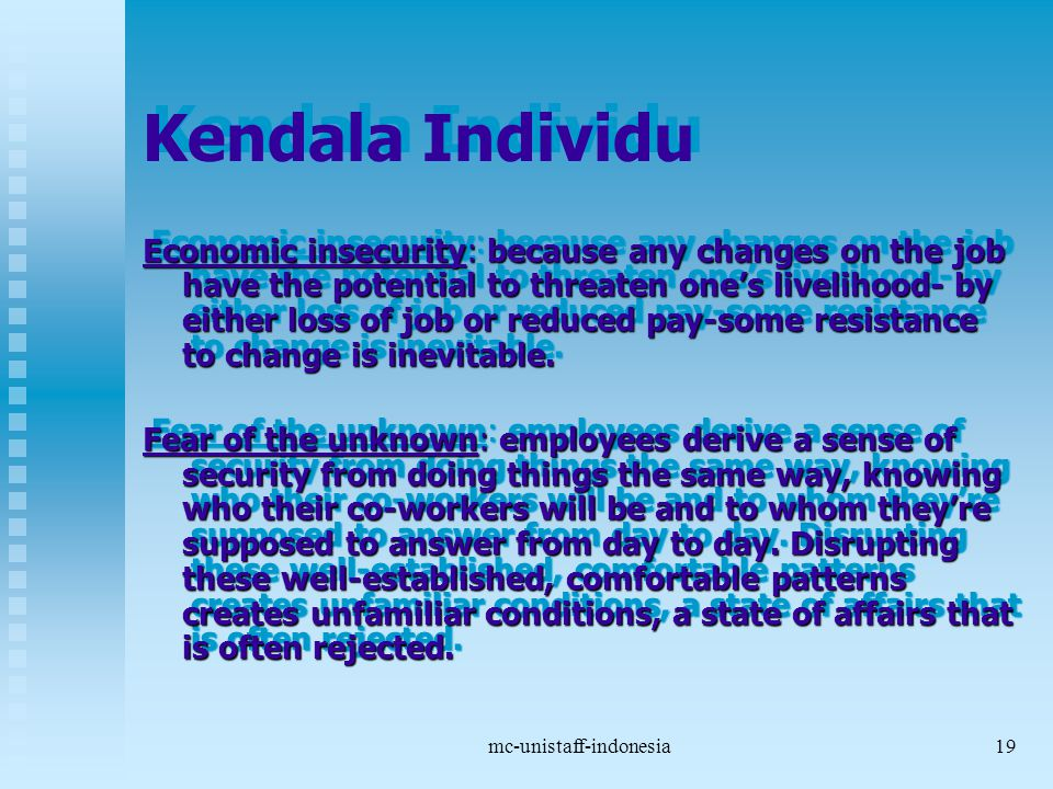 mc-unistaff-indonesia19 Kendala Individu Economic insecurity: because any changes on the job have the potential to threaten one's livelihood- by eithe