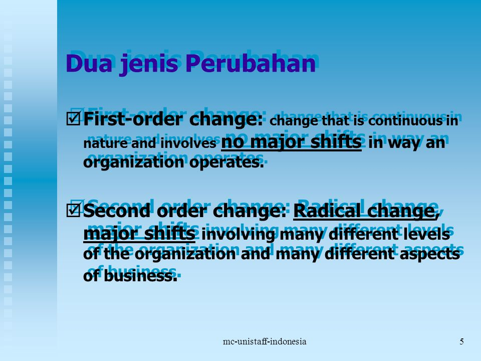 mc-unistaff-indonesia5 Dua jenis Perubahan   First-order change: change that is continuous in nature and involves no major shifts in way an organization operates.