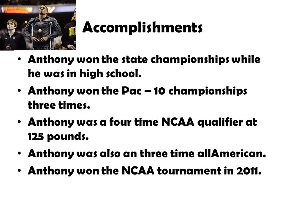 Accomplishments Anthony won the state championships while he was in high school.