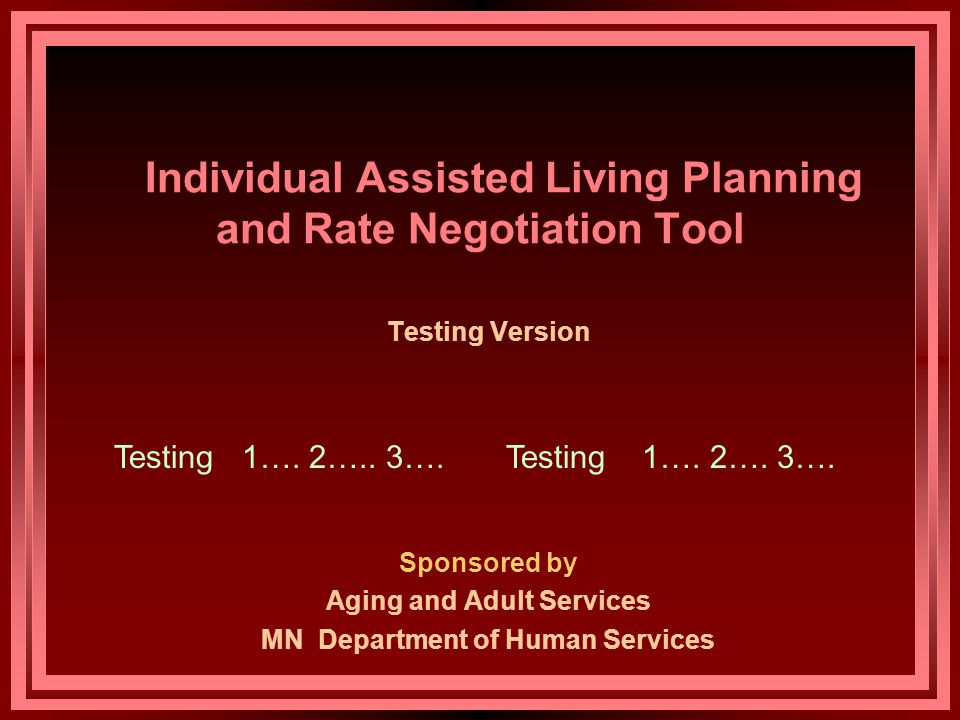 Individual Assisted Living Planning and Rate Negotiation Tool Testing Version Sponsored by Aging and Adult Services MN Department of Human Services Testing 1….