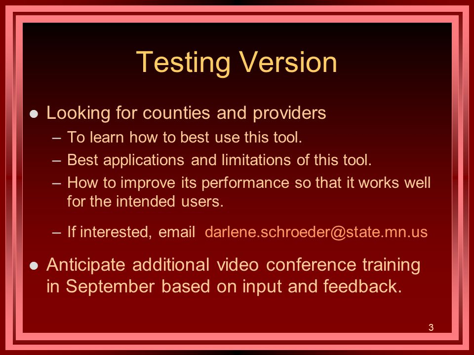 3 Testing Version l Looking for counties and providers –To learn how to best use this tool.