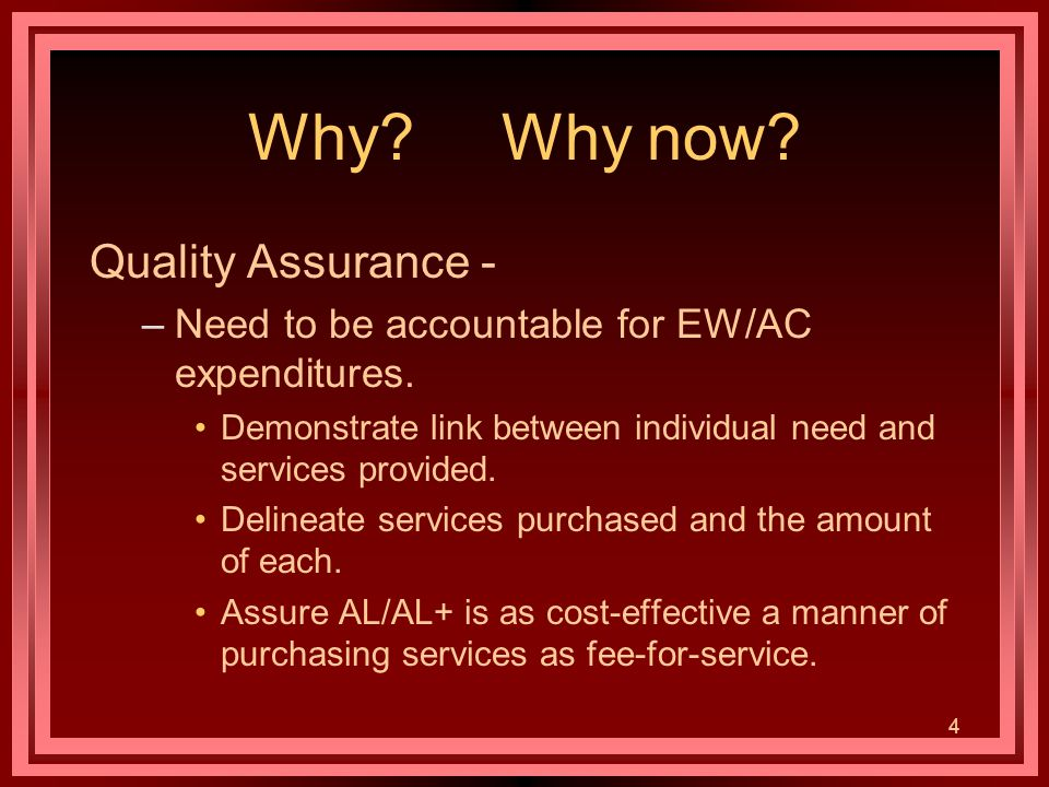4 Why. Why now. Quality Assurance - –Need to be accountable for EW/AC expenditures.