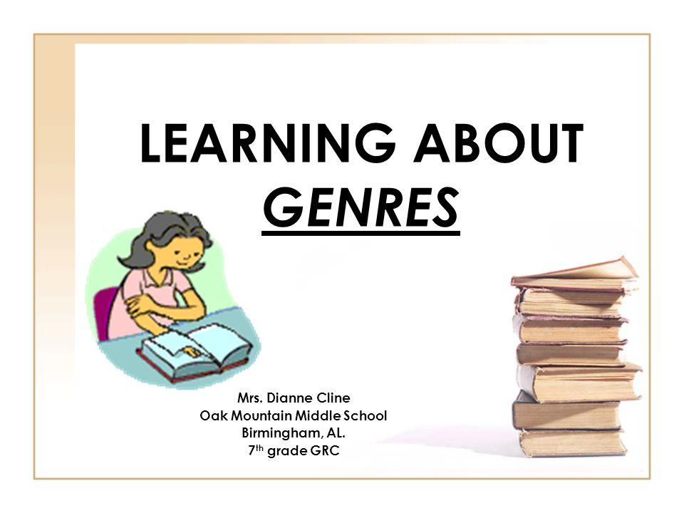 LEARNING ABOUT GENRES Mrs. Dianne Cline Oak Mountain Middle School Birmingham, AL. 7 th grade GRC