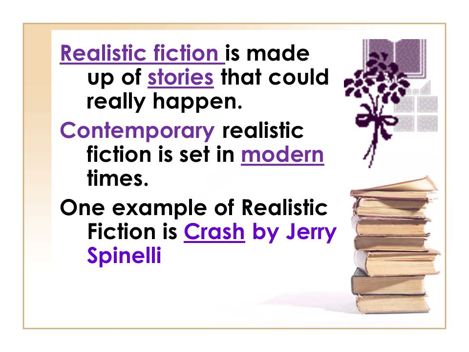 Realistic fiction is made up of stories that could really happen.