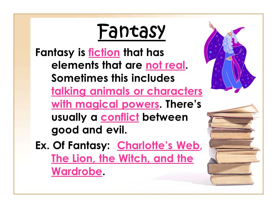 Fantasy Fantasy is fiction that has elements that are not real.