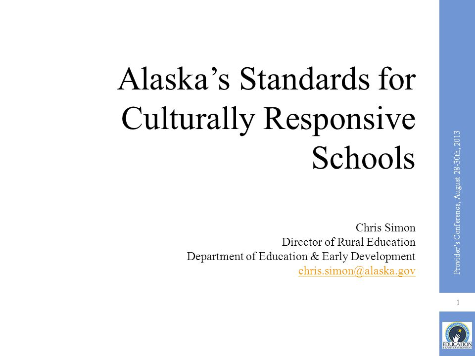 Alaska's Standards for Culturally Responsive Schools Chris Simon Director of Rural Education Department of Education & Early Development chris.simon@a