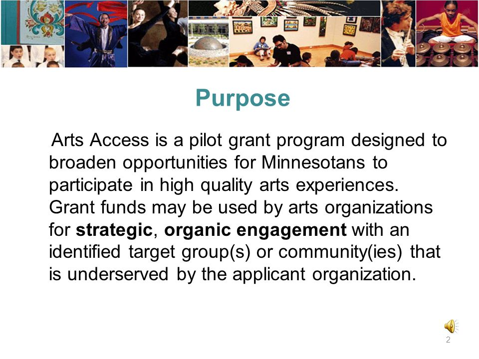 Minnesota State Arts Board 2015 Arts Access Information session 1 Program officer: Connie skildum Constance.skildum@arts.state.mn.us (651) 215-1617 (800) 866-2787