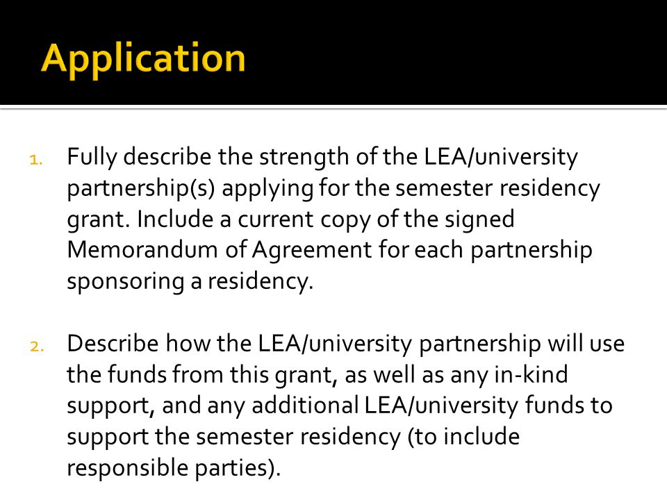 1. Fully describe the strength of the LEA/university partnership(s) applying for the semester residency grant. Include a current copy of the signed Me