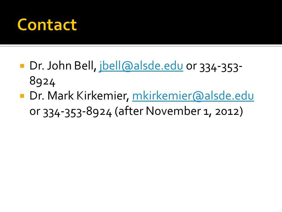  Dr. John Bell, jbell@alsde.edu or 334-353- 8924jbell@alsde.edu  Dr.