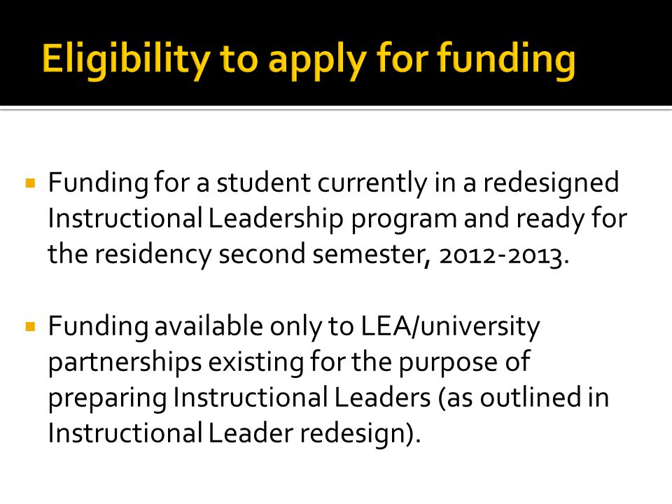  Funding for a student currently in a redesigned Instructional Leadership program and ready for the residency second semester, 2012-2013.