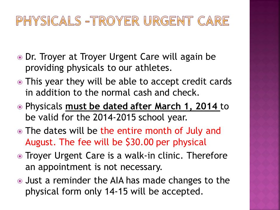  Dr. Troyer at Troyer Urgent Care will again be providing physicals to our athletes.  This year they will be able to accept credit cards in addition