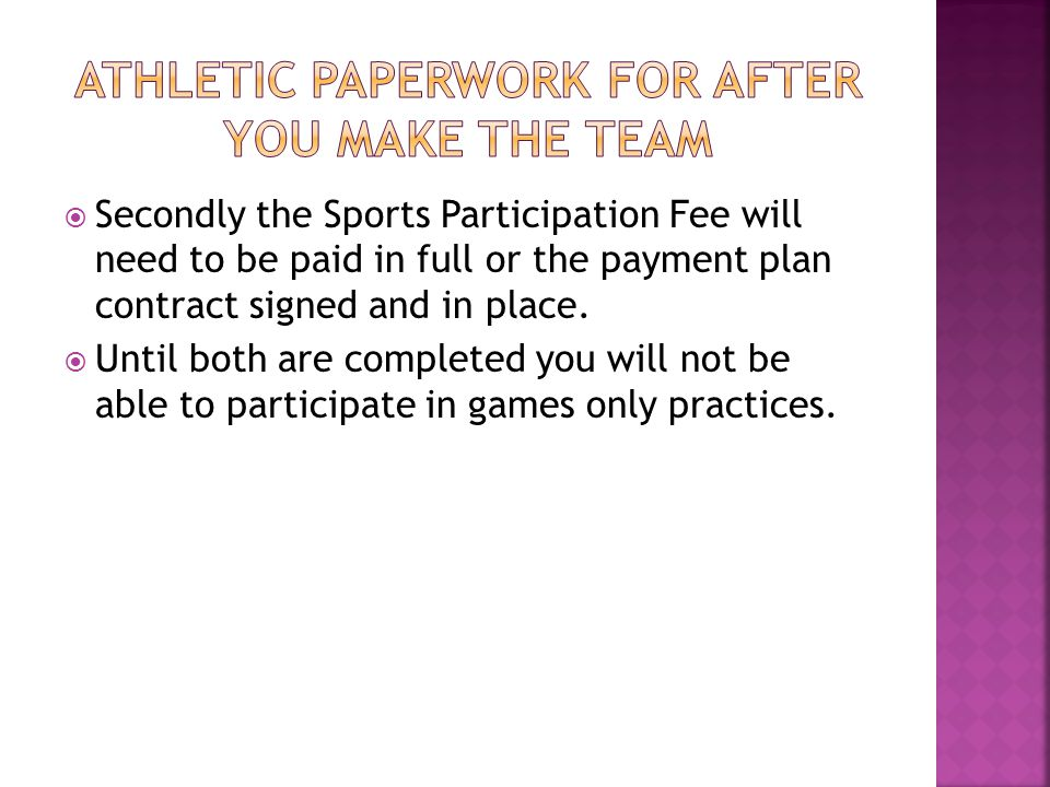  Secondly the Sports Participation Fee will need to be paid in full or the payment plan contract signed and in place.  Until both are completed you