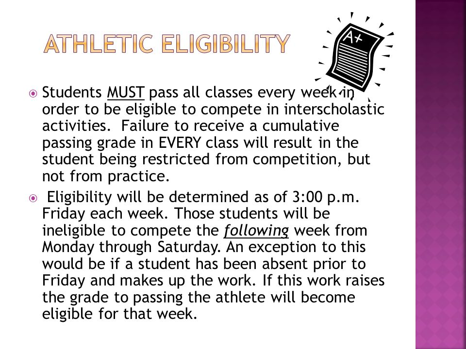  Students MUST pass all classes every week in order to be eligible to compete in interscholastic activities. Failure to receive a cumulative passing