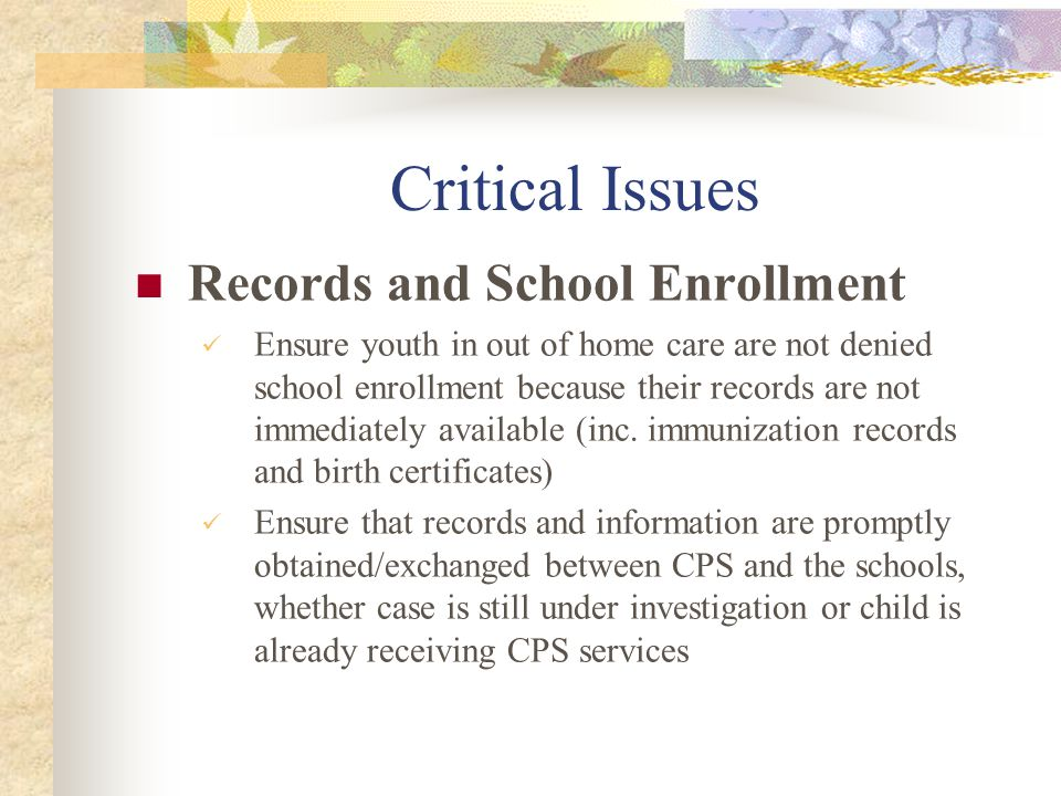Critical Issues Records and School Enrollment Ensure youth in out of home care are not denied school enrollment because their records are not immediat