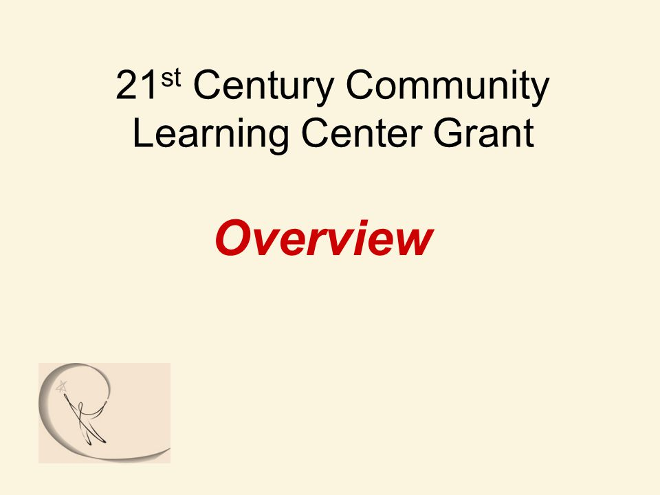 21 st Century Community Learning Center Grant Overview