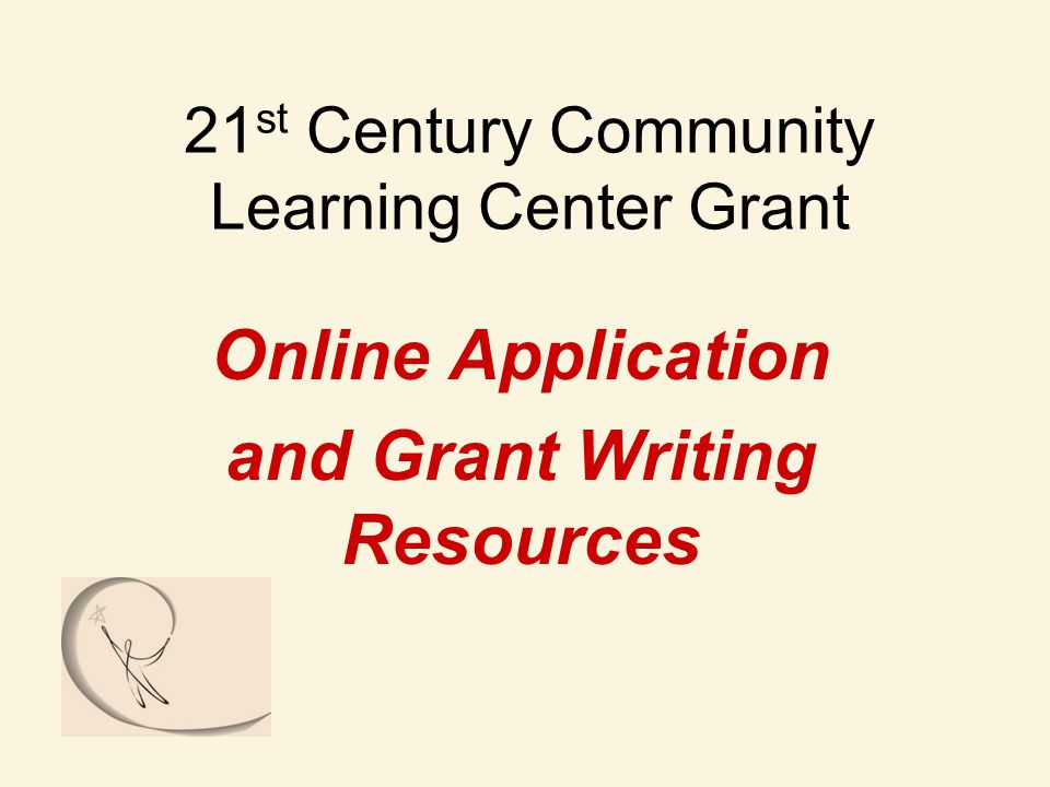 21 st Century Community Learning Center Grant Online Application and Grant Writing Resources