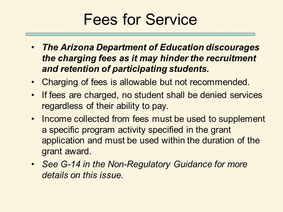 The Arizona Department of Education discourages the charging fees as it may hinder the recruitment and retention of participating students. Charging o