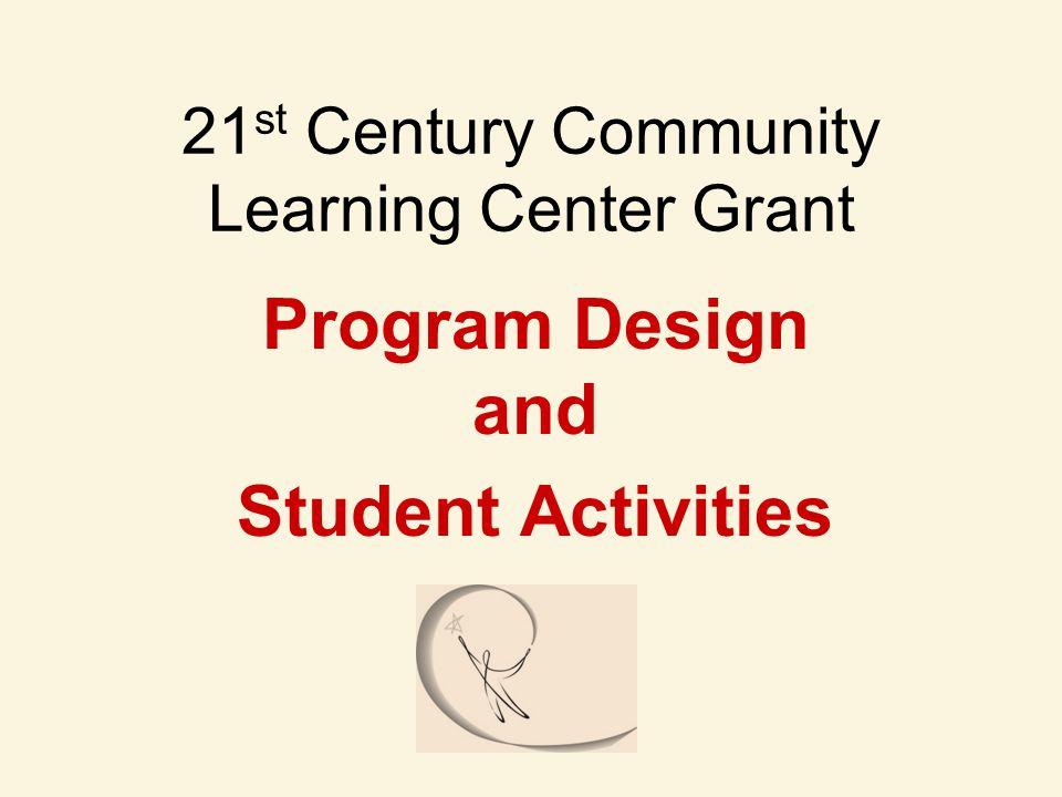 21 st Century Community Learning Center Grant Program Design and Student Activities