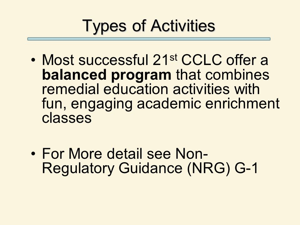 Types of Activities Most successful 21 st CCLC offer a balanced program that combines remedial education activities with fun, engaging academic enrich