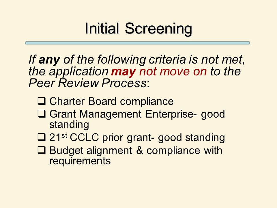 Initial Screening If any of the following criteria is not met, the application may not move on to the Peer Review Process:  Charter Board compliance