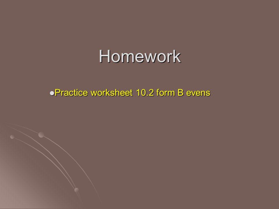 Homework Practice worksheet 10.2 form B evens Practice worksheet 10.2 form B evens