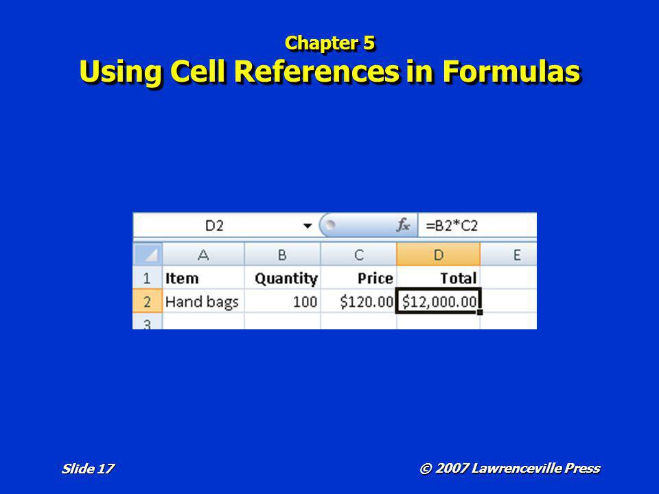 © 2007 Lawrenceville Press Slide 17 Chapter 5 Using Cell References in Formulas