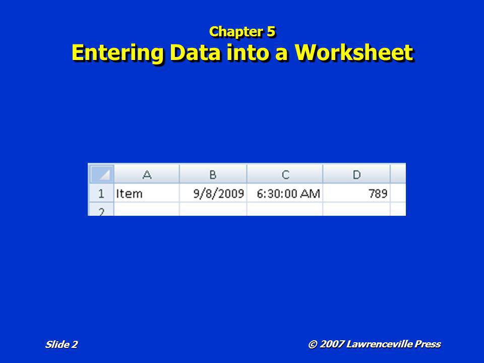 © 2007 Lawrenceville Press Slide 2 Chapter 5 Entering Data into a Worksheet