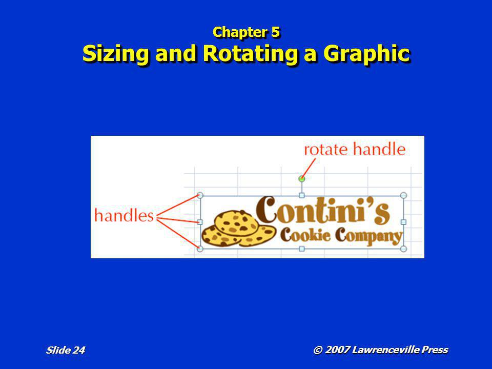 © 2007 Lawrenceville Press Slide 24 Chapter 5 Sizing and Rotating a Graphic