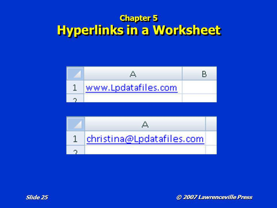 © 2007 Lawrenceville Press Slide 25 Chapter 5 Hyperlinks in a Worksheet