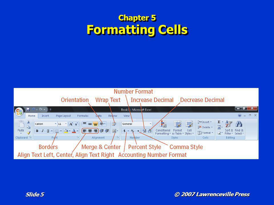 © 2007 Lawrenceville Press Slide 5 Chapter 5 Formatting Cells