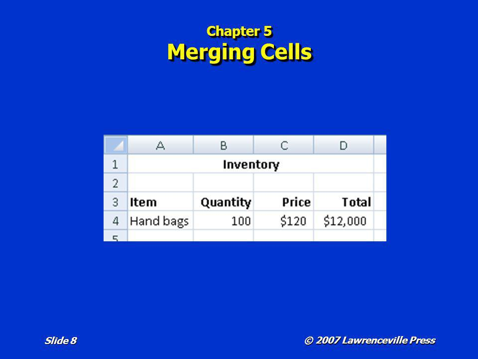 © 2007 Lawrenceville Press Slide 8 Chapter 5 Merging Cells