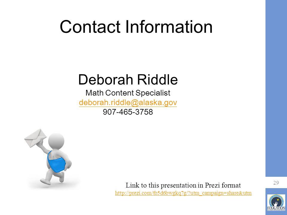 Contact Information 29 Deborah Riddle Math Content Specialist deborah.riddle@alaska.gov 907-465-3758 Link to this presentation in Prezi format http://prezi.com/tb5d6bwgkq7g/ utm_campaign=share&utm