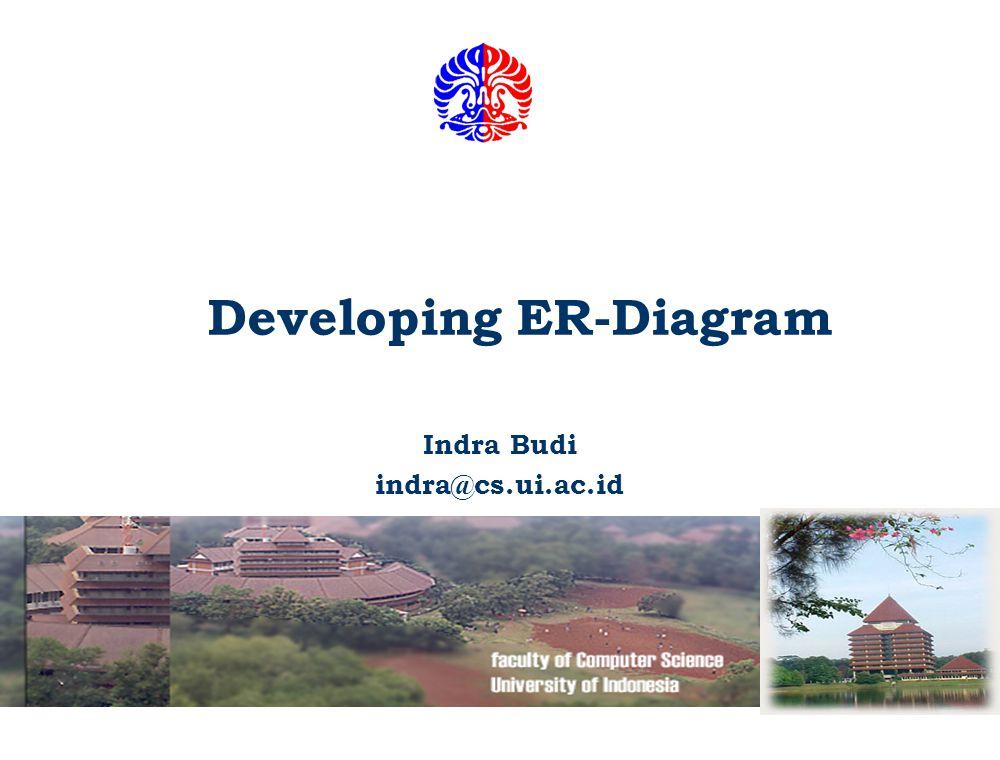 Developing ER-Diagram Indra Budi indra@cs.ui.ac.id