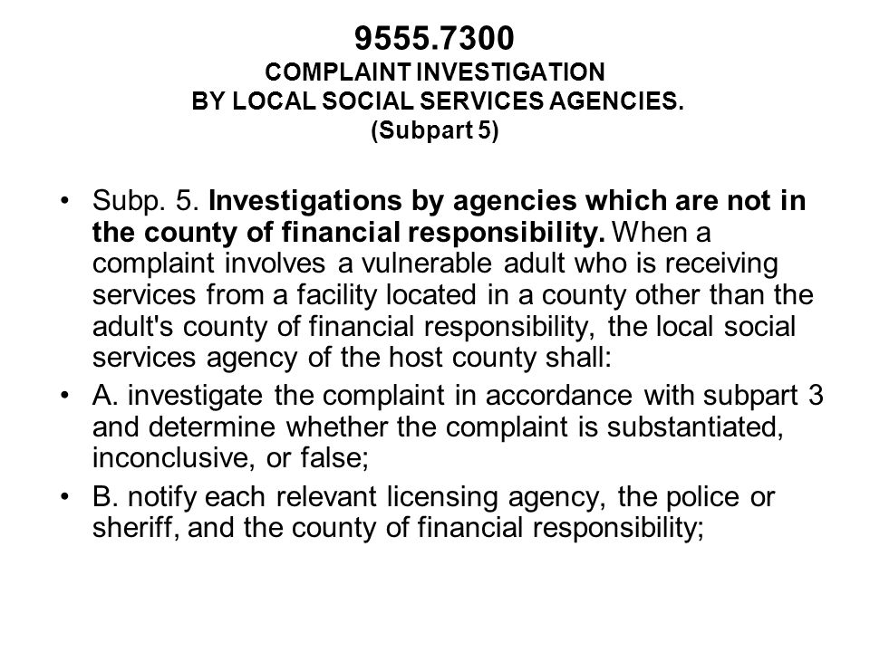 9555.7300 COMPLAINT INVESTIGATION BY LOCAL SOCIAL SERVICES AGENCIES. (Subpart 5) Subp. 5. Investigations by agencies which are not in the county of fi